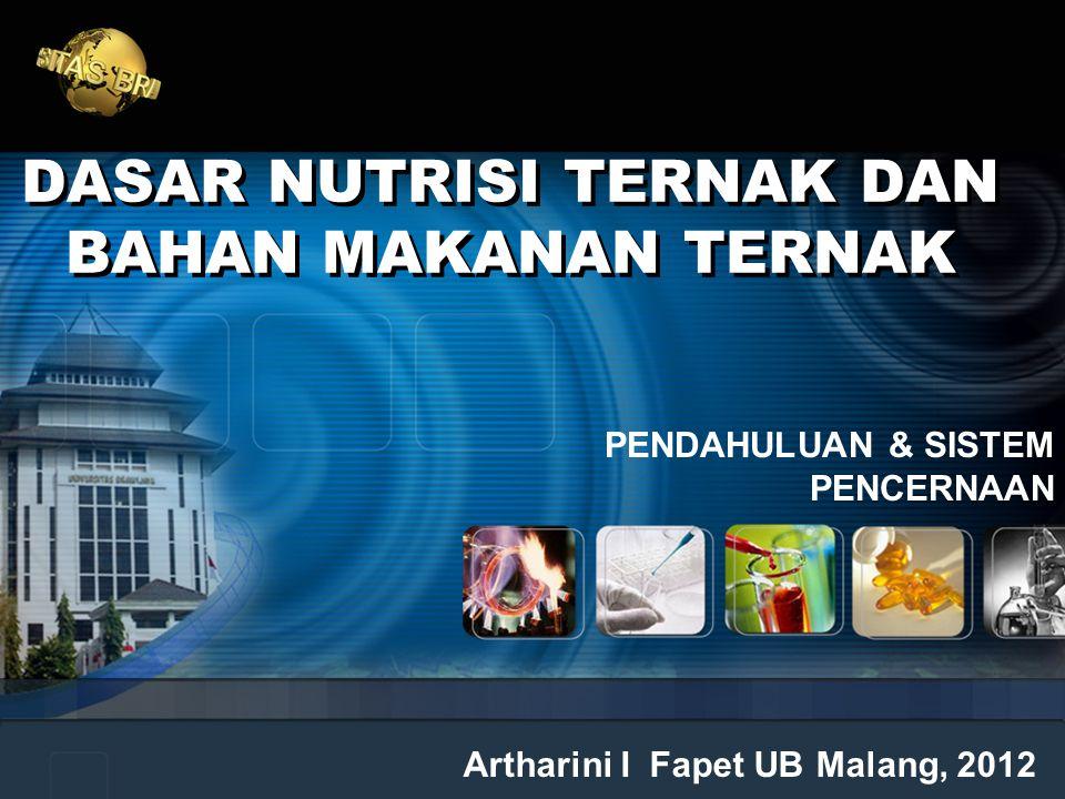 DASAR NUTRISI TERNAK DAN BAHAN MAKANAN TERNAK Artharini I Fapet UB Malang, 2012 PENDAHULUAN & SISTEM PENCERNAAN