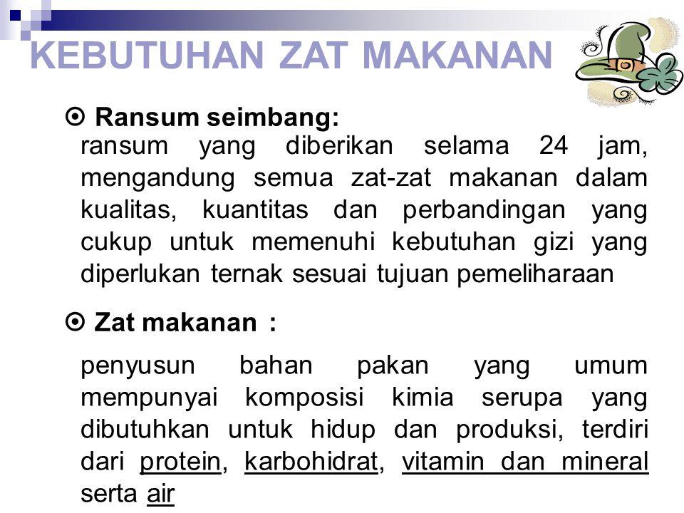 KEBUTUHAN ZAT MAKANAN  Ransum seimbang:  Zat makanan: ransum yang diberikan selama 24 jam, mengandung semua zat-zat makanan dalam kualitas, kuantita