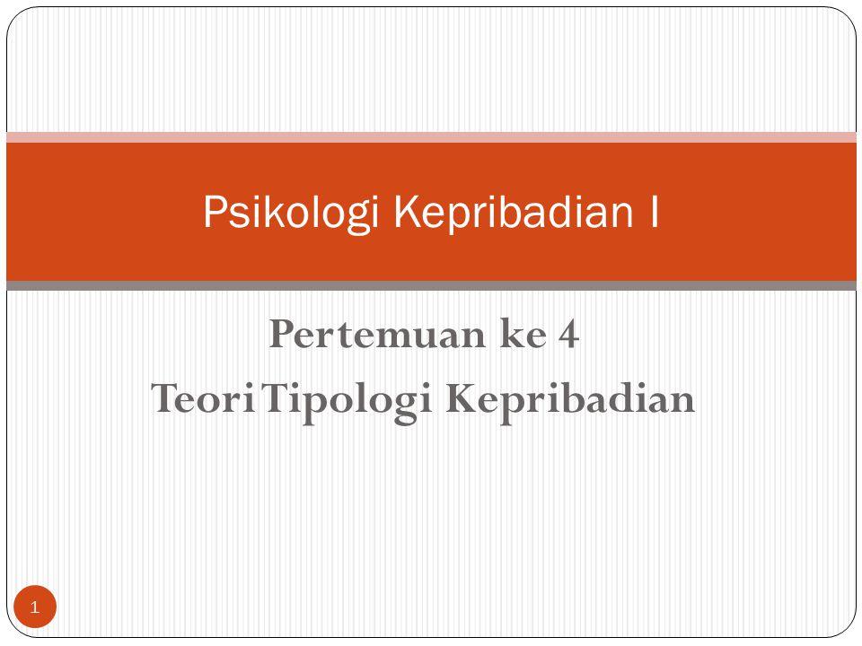 Pertemuan ke 4 Teori Tipologi Kepribadian Psikologi Kepribadian I 1