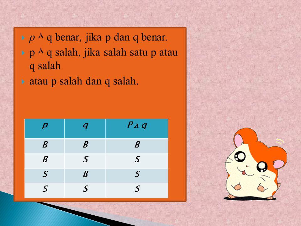  Konjungsi adalah pernyataan yang dibentuk dari dua pernyataan p dan q yang dirangkai dengan menggunakan kata hubung dan.