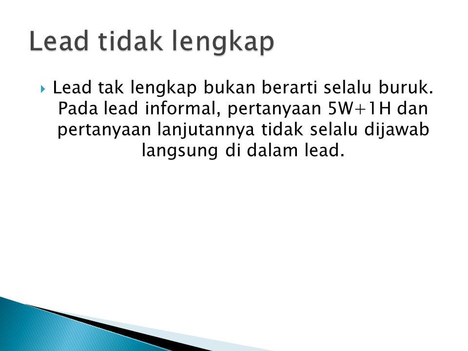  Lead tak lengkap bukan berarti selalu buruk.