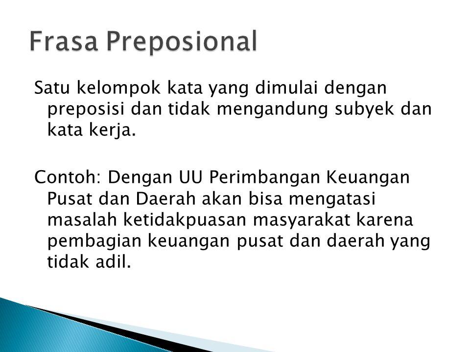Satu kelompok kata yang dimulai dengan preposisi dan tidak mengandung subyek dan kata kerja.