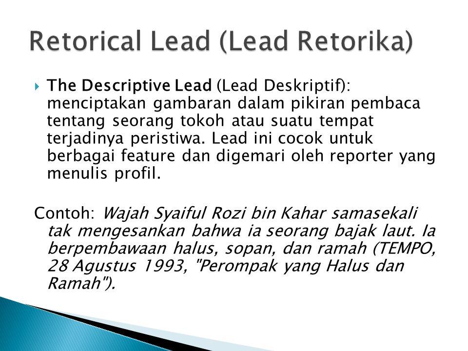  The Descriptive Lead (Lead Deskriptif): menciptakan gambaran dalam pikiran pembaca tentang seorang tokoh atau suatu tempat terjadinya peristiwa.