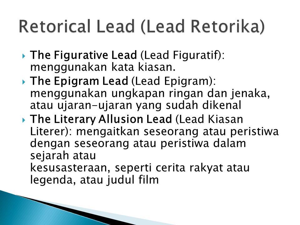  The Figurative Lead (Lead Figuratif): menggunakan kata kiasan.
