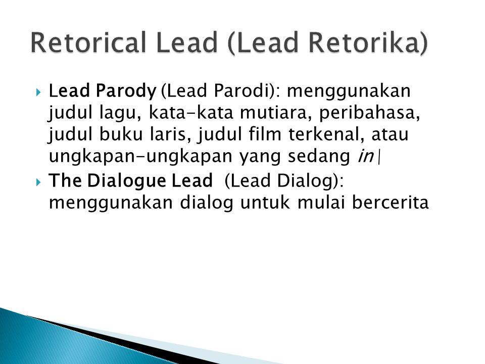 Lead Parody (Lead Parodi): menggunakan judul lagu, kata-kata mutiara, peribahasa, judul buku laris, judul film terkenal, atau ungkapan-ungkapan yang sedang in\  The Dialogue Lead (Lead Dialog): menggunakan dialog untuk mulai bercerita