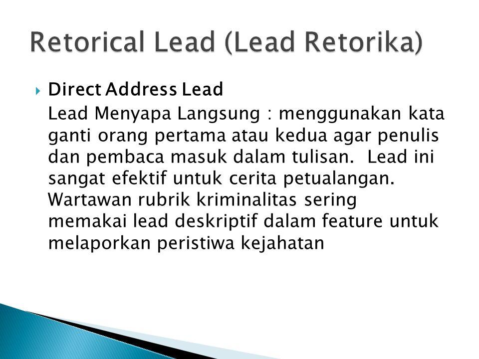  Direct Address Lead Lead Menyapa Langsung : menggunakan kata ganti orang pertama atau kedua agar penulis dan pembaca masuk dalam tulisan.