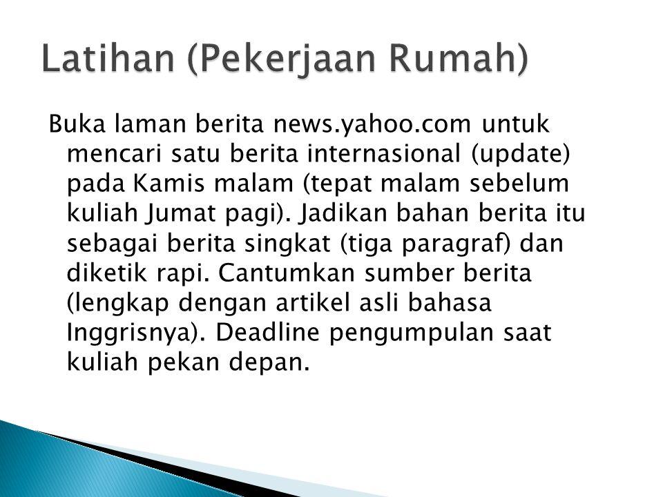 Buka laman berita news.yahoo.com untuk mencari satu berita internasional (update) pada Kamis malam (tepat malam sebelum kuliah Jumat pagi).