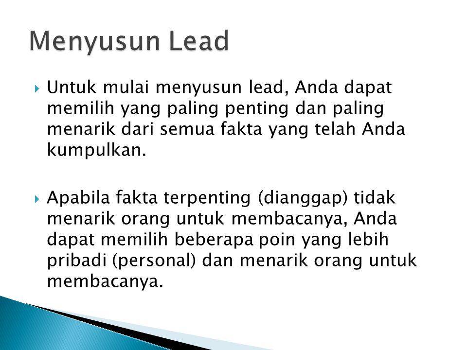  Untuk mulai menyusun lead, Anda dapat memilih yang paling penting dan paling menarik dari semua fakta yang telah Anda kumpulkan.