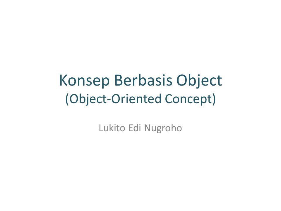 Konsep Berbasis Object (Object-Oriented Concept) Lukito Edi Nugroho