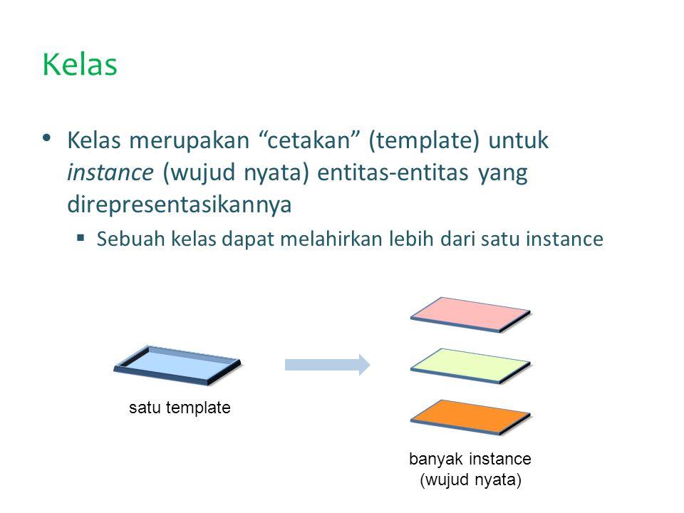 Kelas Kelas merupakan cetakan (template) untuk instance (wujud nyata) entitas-entitas yang direpresentasikannya  Sebuah kelas dapat melahirkan lebih dari satu instance satu template banyak instance (wujud nyata)