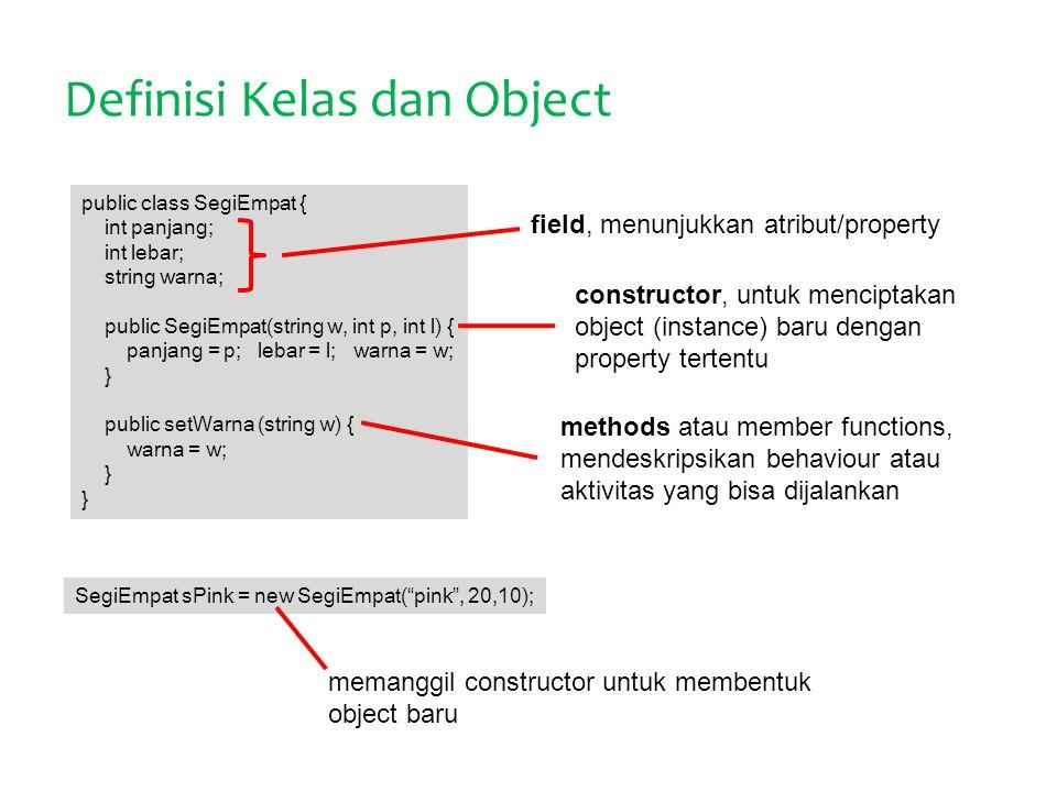 Definisi Kelas dan Object public class SegiEmpat { int panjang; int lebar; string warna; public SegiEmpat(string w, int p, int l) { panjang = p; lebar