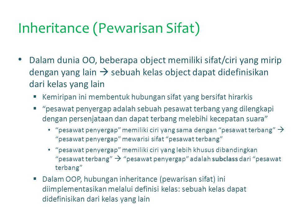 Inheritance (Pewarisan Sifat) Dalam dunia OO, beberapa object memiliki sifat/ciri yang mirip dengan yang lain  sebuah kelas object dapat didefinisika