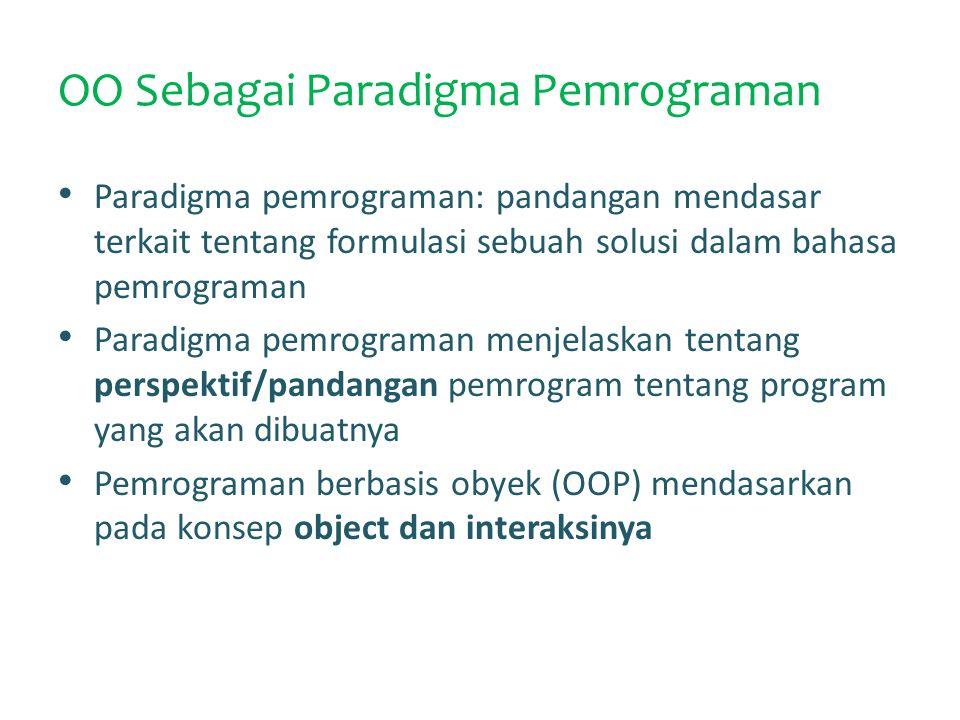 OO Sebagai Paradigma Pemrograman Paradigma pemrograman: pandangan mendasar terkait tentang formulasi sebuah solusi dalam bahasa pemrograman Paradigma