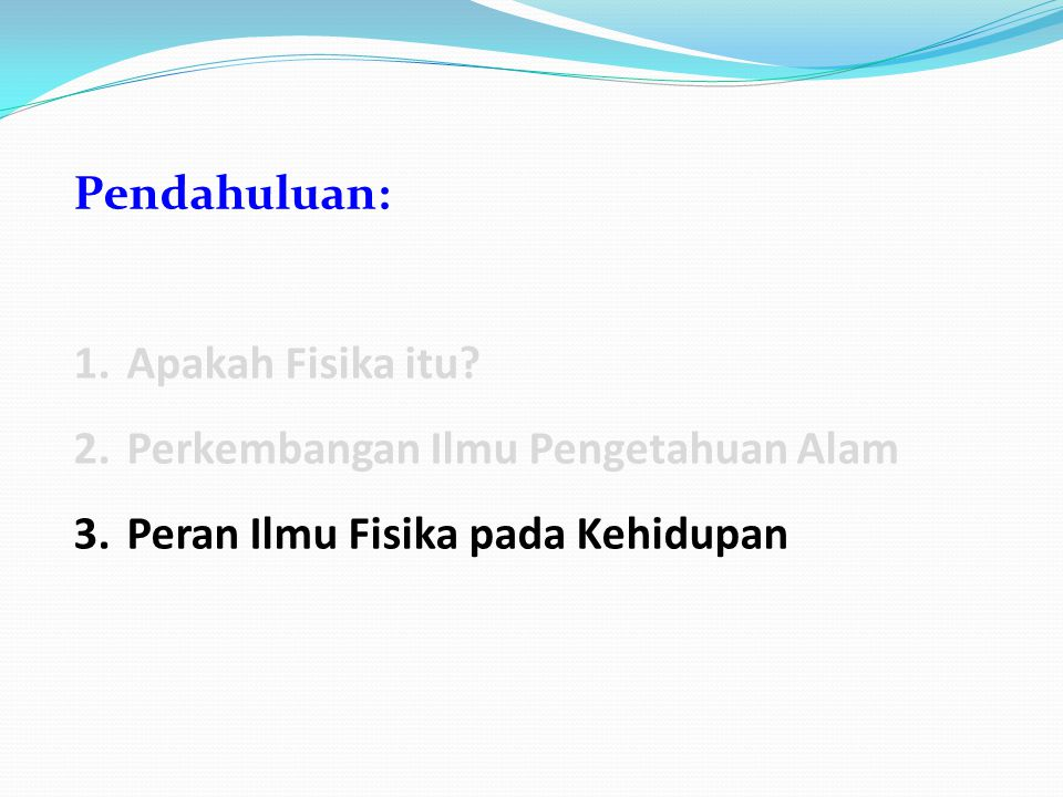Peran Ilmu Fisika pada Kehidupan Physics for Science and Engineering Physics for Day-to-Day Living Physics for Fun