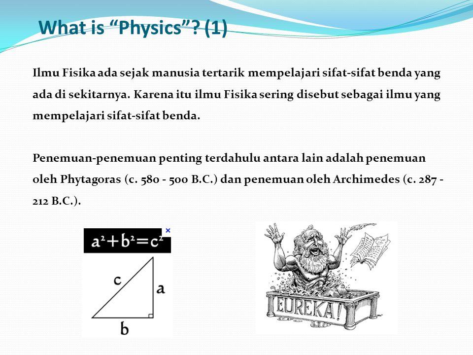 Ilmu Fisika ada sejak manusia tertarik mempelajari sifat-sifat benda yang ada di sekitarnya.