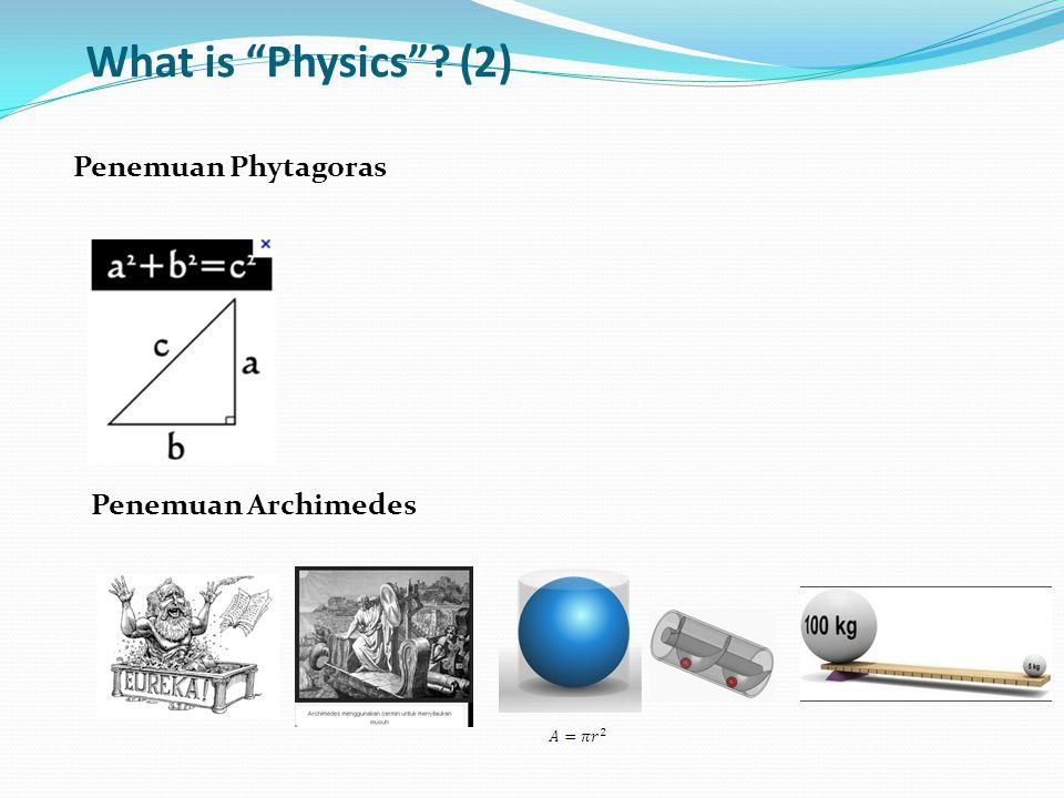 Penemuan Phytagoras What is Physics ? (2) Penemuan Archimedes