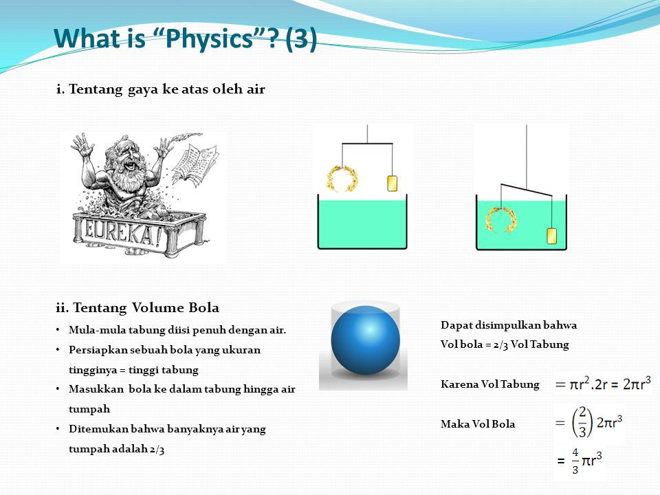 What is Physics .(3) i. Tentang gaya ke atas oleh air ii.