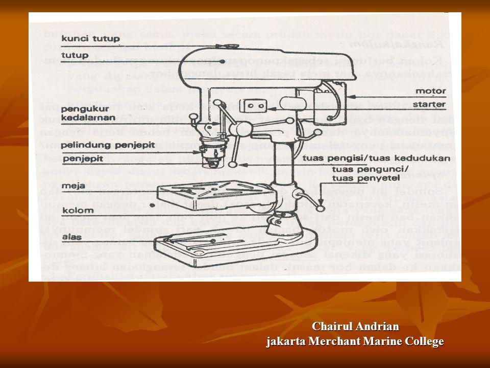 Chairul Andrian jakarta Merchant Marine College 1.Tuliskan nama bagian-bagian dari mesin Bor 2.Tuliskan jenis-jenis dari mesin bor 2.