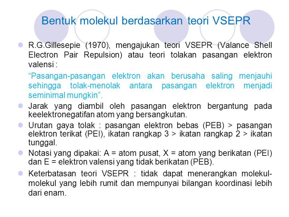 R.G.Gillesepie (1970), mengajukan teori VSEPR (Valance Shell Electron Pair Repulsion) atau teori tolakan pasangan elektron valensi : Pasangan-pasangan elektron akan berusaha saling menjauhi sehingga tolak-menolak antara pasangan elektron menjadi seminimal mungkin .