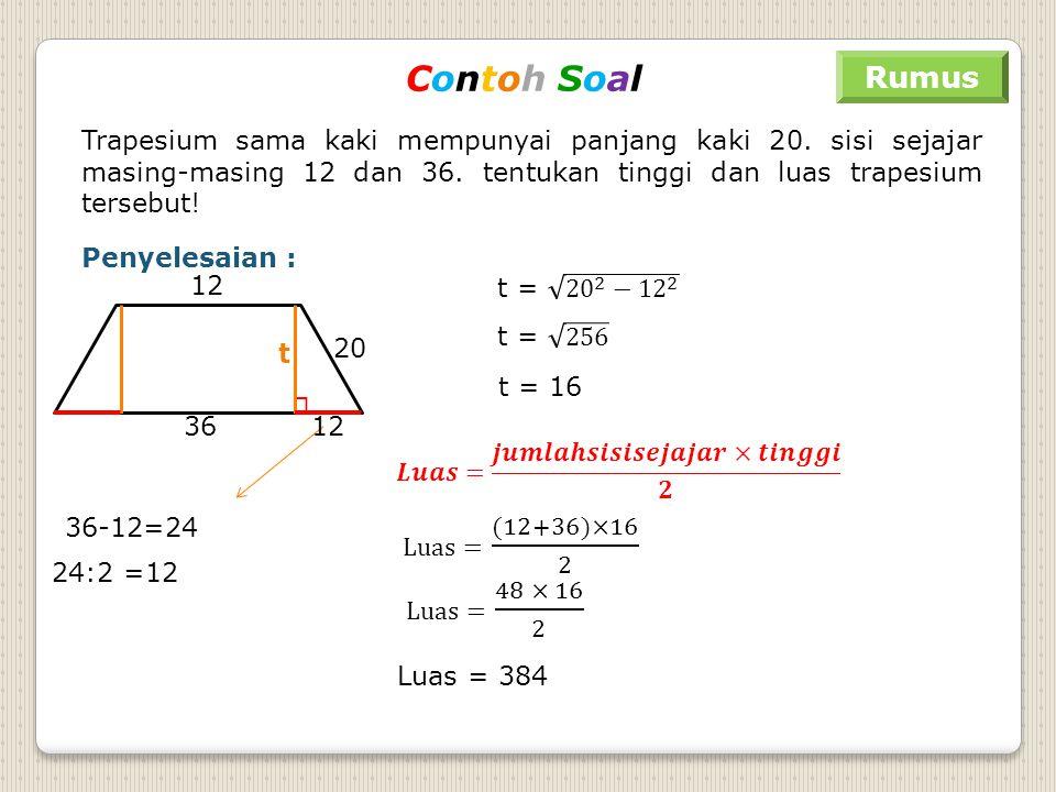 Rumus Penyelesaian : A B C D O 21 10 OA:OC = 5 : 2 dan AC = 21 AC = OA + OC 21 = 5 x + 2 x 21 = 7 x 3 = x Keliling = 54 54 = AB + BC + CD + DA AB=AD d