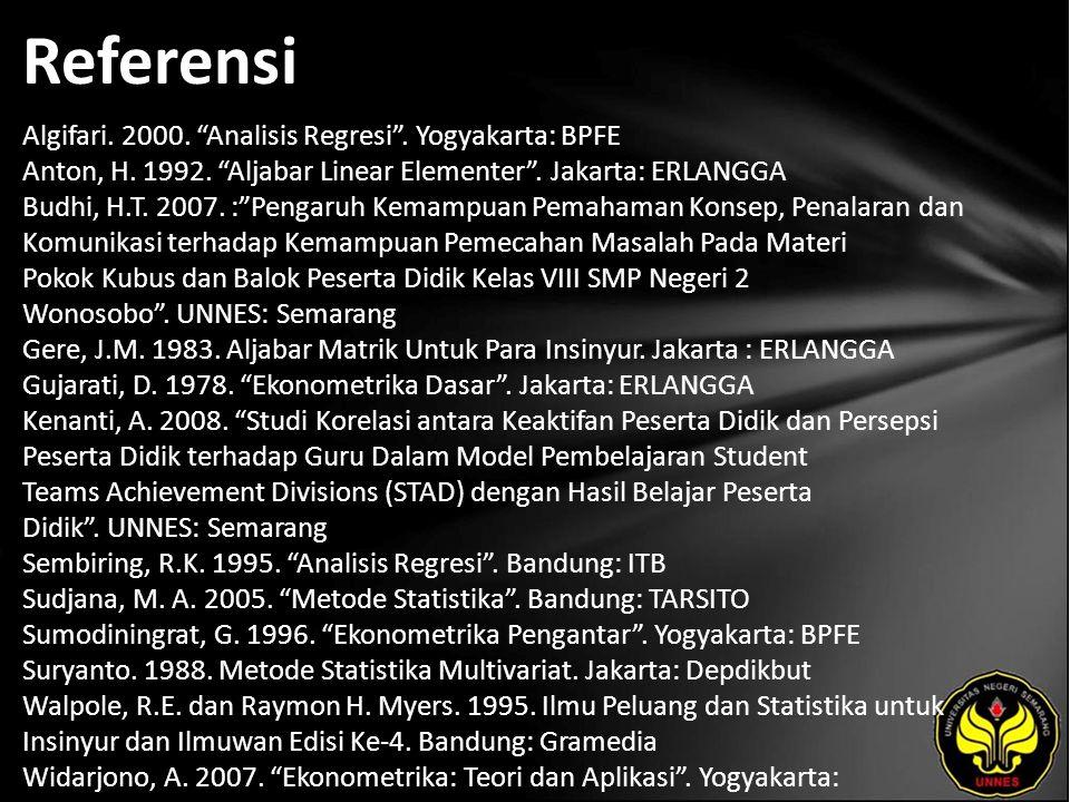 Referensi Algifari. 2000. Analisis Regresi . Yogyakarta: BPFE Anton, H.
