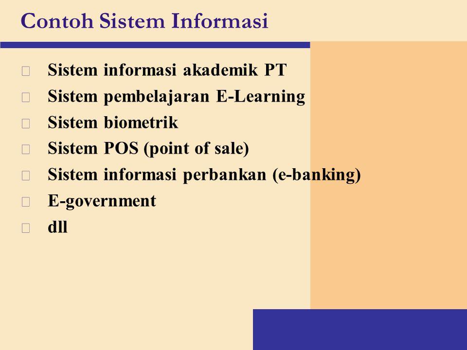 Contoh Sistem Informasi v Sistem informasi akademik PT v Sistem pembelajaran E-Learning v Sistem biometrik v Sistem POS (point of sale) v Sistem infor