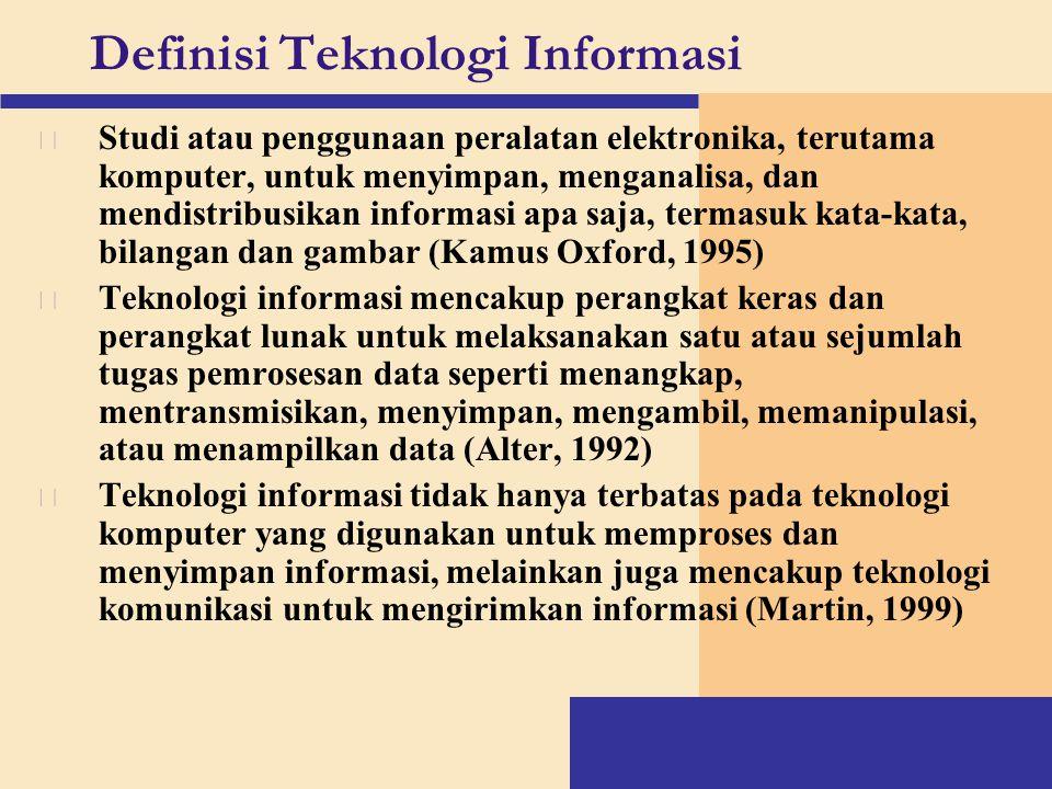 Definisi Teknologi Informasi v Studi atau penggunaan peralatan elektronika, terutama komputer, untuk menyimpan, menganalisa, dan mendistribusikan info