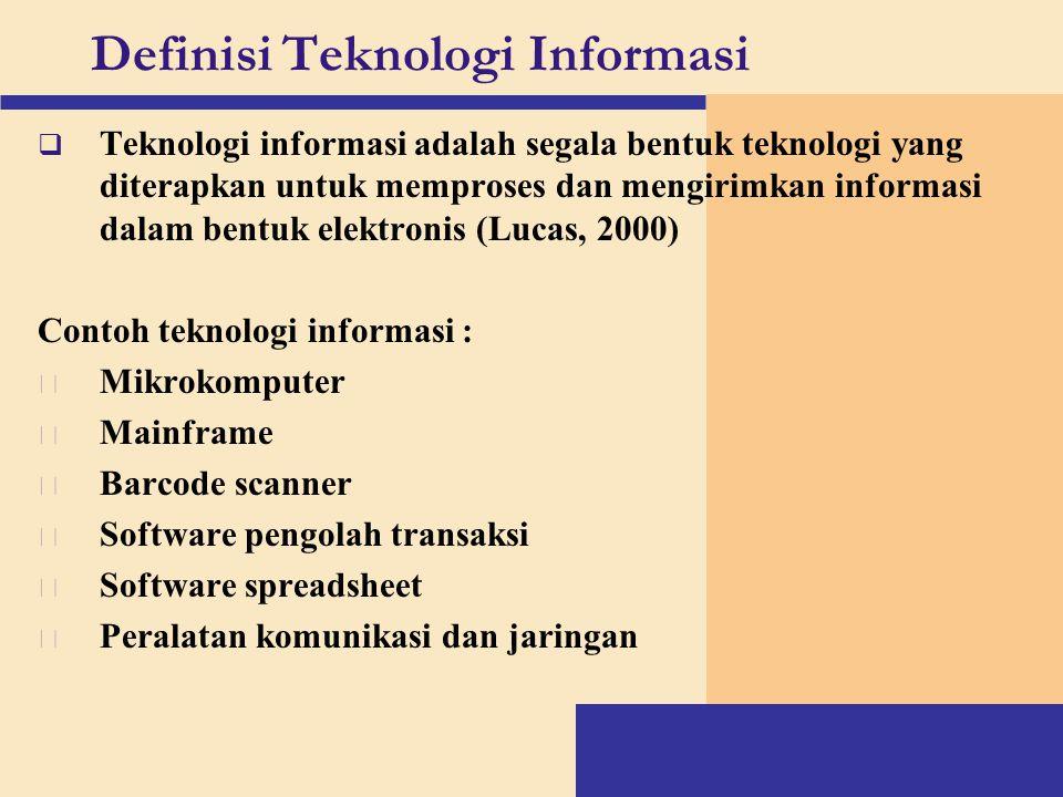 Definisi Teknologi Informasi  Teknologi informasi adalah segala bentuk teknologi yang diterapkan untuk memproses dan mengirimkan informasi dalam bent