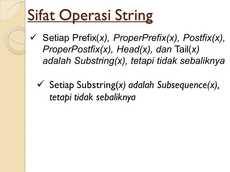 Sifat Operasi String Setiap Prefix(x), ProperPrefix(x), Postfix(x), ProperPostfix(x), Head(x), dan Tail(x) adalah Substring(x), tetapi tidak sebalikny