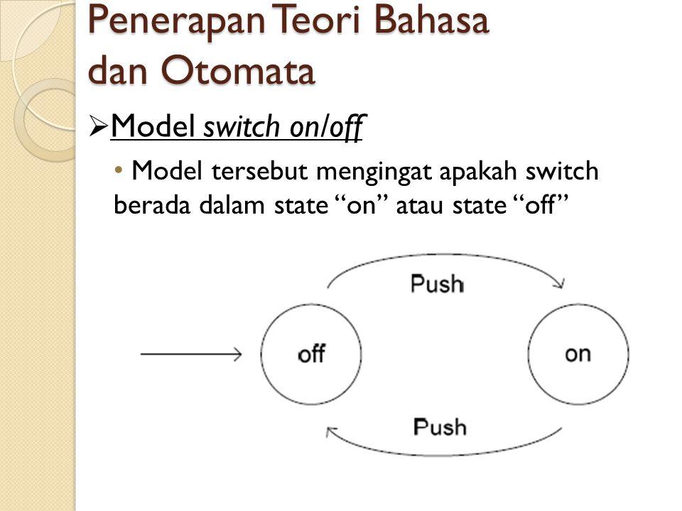 """Penerapan Teori Bahasa dan Otomata  Model switch on/off Model tersebut mengingat apakah switch berada dalam state """"on"""" atau state """"off"""""""