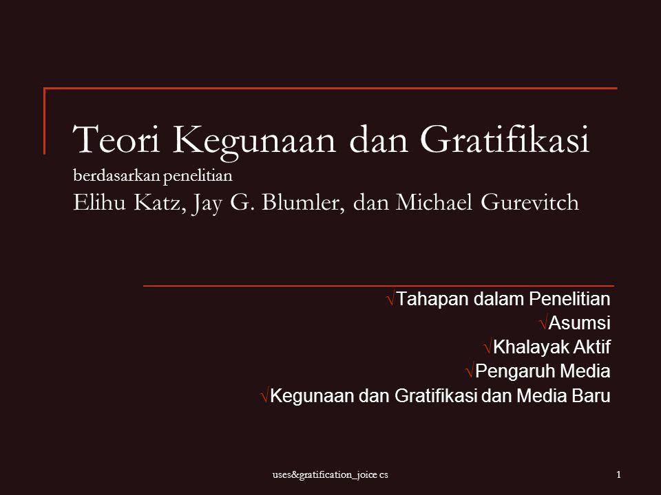 uses&gratification_joice cs1 Teori Kegunaan dan Gratifikasi berdasarkan penelitian Elihu Katz, Jay G. Blumler, dan Michael Gurevitch  Tahapan dalam P