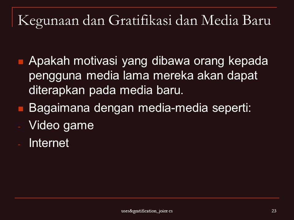 uses&gratification_joice cs 23 Kegunaan dan Gratifikasi dan Media Baru Apakah motivasi yang dibawa orang kepada pengguna media lama mereka akan dapat
