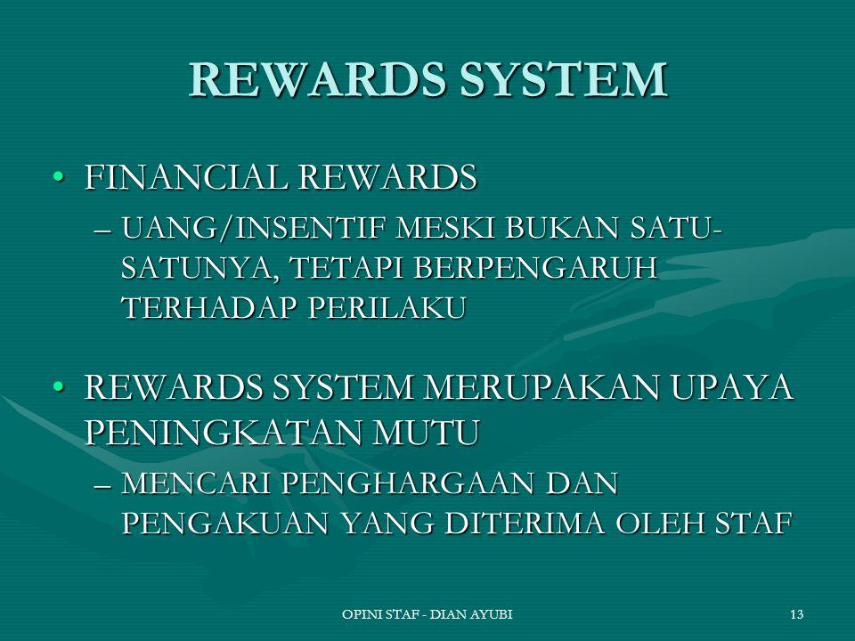 OPINI STAF - DIAN AYUBI13 REWARDS SYSTEM FINANCIAL REWARDSFINANCIAL REWARDS –UANG/INSENTIF MESKI BUKAN SATU- SATUNYA, TETAPI BERPENGARUH TERHADAP PERILAKU REWARDS SYSTEM MERUPAKAN UPAYA PENINGKATAN MUTUREWARDS SYSTEM MERUPAKAN UPAYA PENINGKATAN MUTU –MENCARI PENGHARGAAN DAN PENGAKUAN YANG DITERIMA OLEH STAF