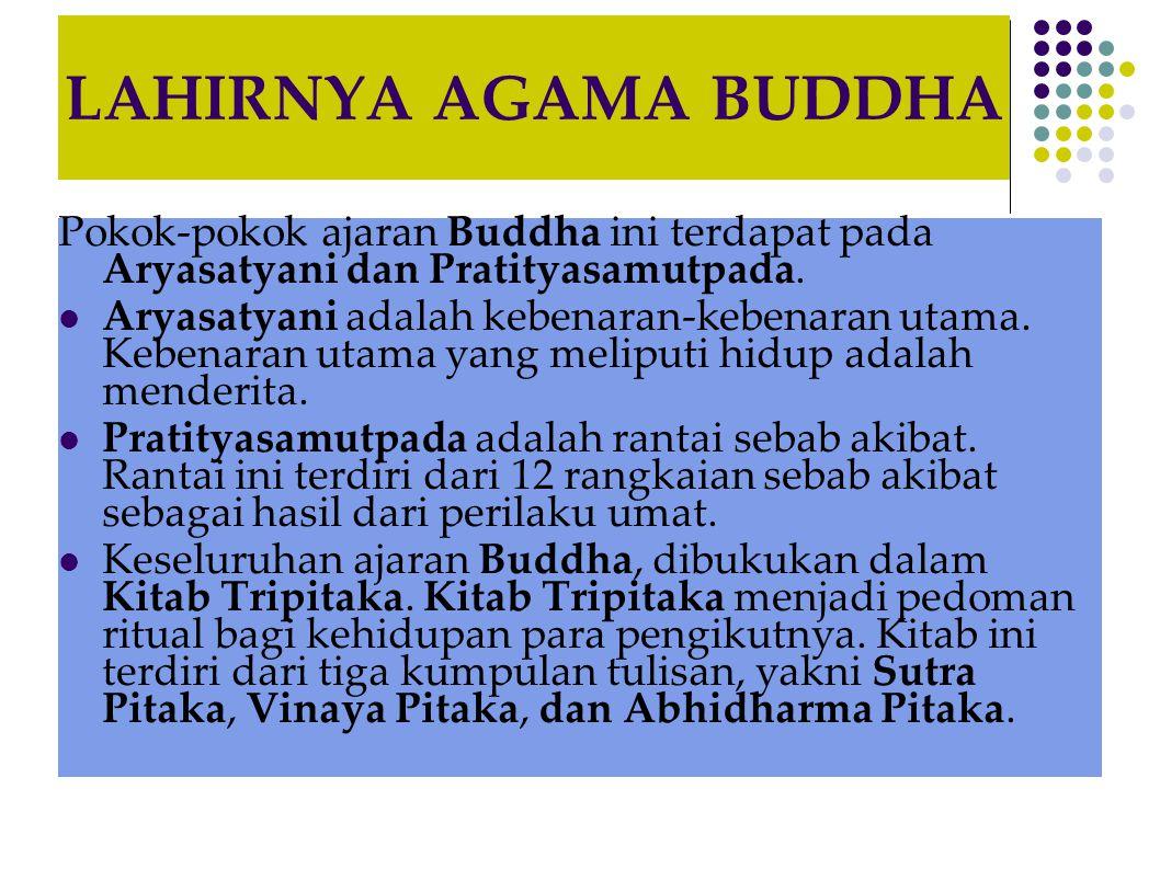 LAHIRNYA AGAMA BUDDHA Pokok-pokok ajaran Buddha ini terdapat pada Aryasatyani dan Pratityasamutpada. Aryasatyani adalah kebenaran-kebenaran utama. Keb