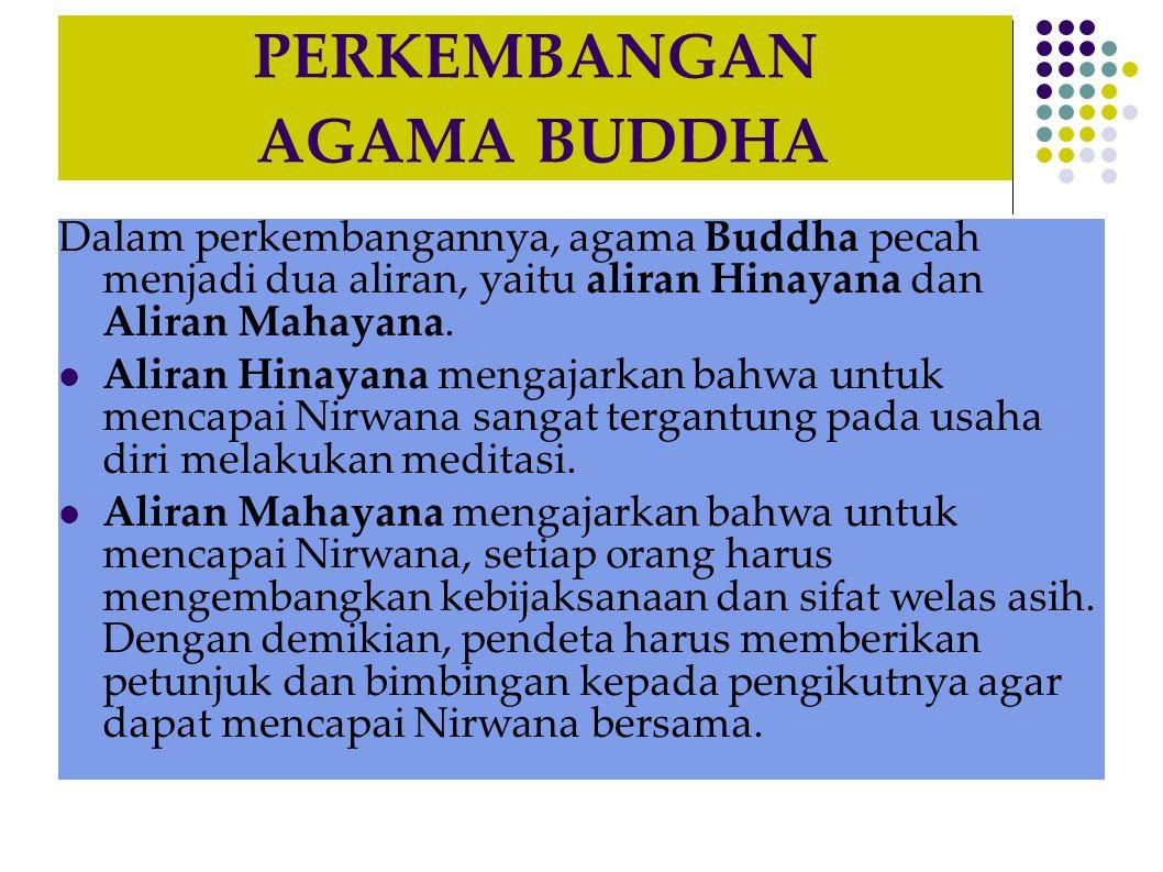 PERKEMBANGAN AGAMA BUDDHA Dalam perkembangannya, agama Buddha pecah menjadi dua aliran, yaitu aliran Hinayana dan Aliran Mahayana. Aliran Hinayana men