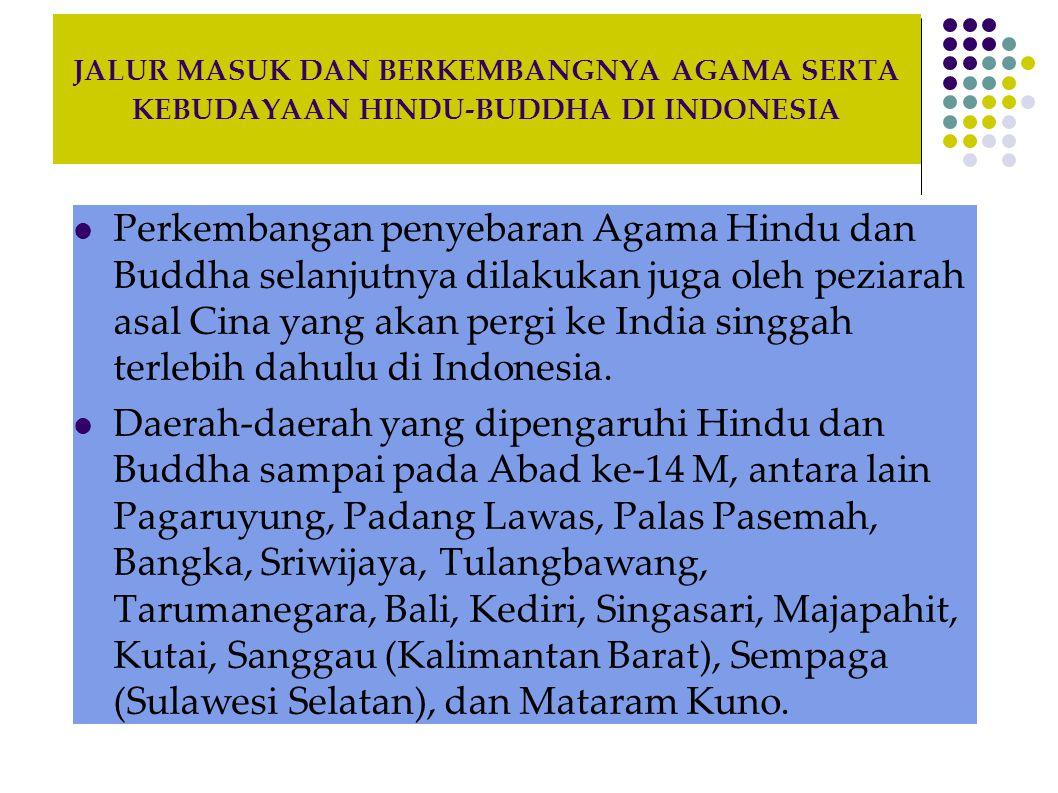 JALUR MASUK DAN BERKEMBANGNYA AGAMA SERTA KEBUDAYAAN HINDU-BUDDHA DI INDONESIA Perkembangan penyebaran Agama Hindu dan Buddha selanjutnya dilakukan ju