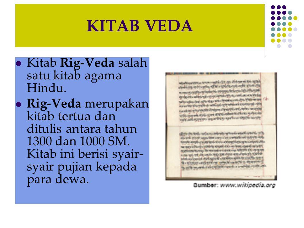 KITAB VEDA Kitab Rig-Veda salah satu kitab agama Hindu. Rig-Veda merupakan kitab tertua dan ditulis antara tahun 1300 dan 1000 SM. Kitab ini berisi sy