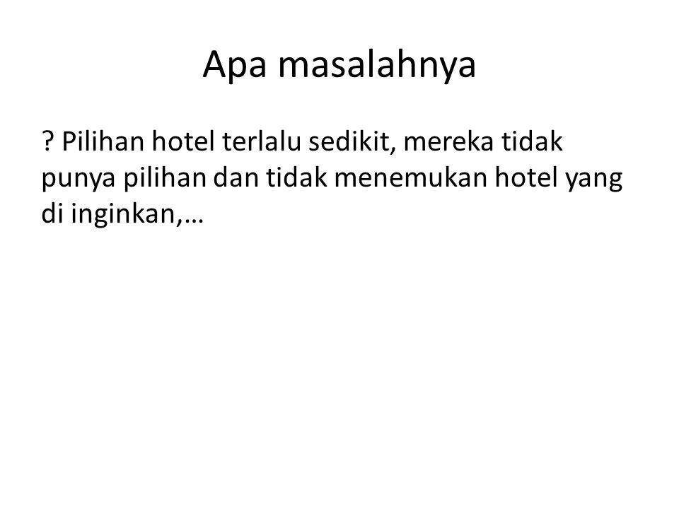 Apa masalahnya ? Pilihan hotel terlalu sedikit, mereka tidak punya pilihan dan tidak menemukan hotel yang di inginkan,…