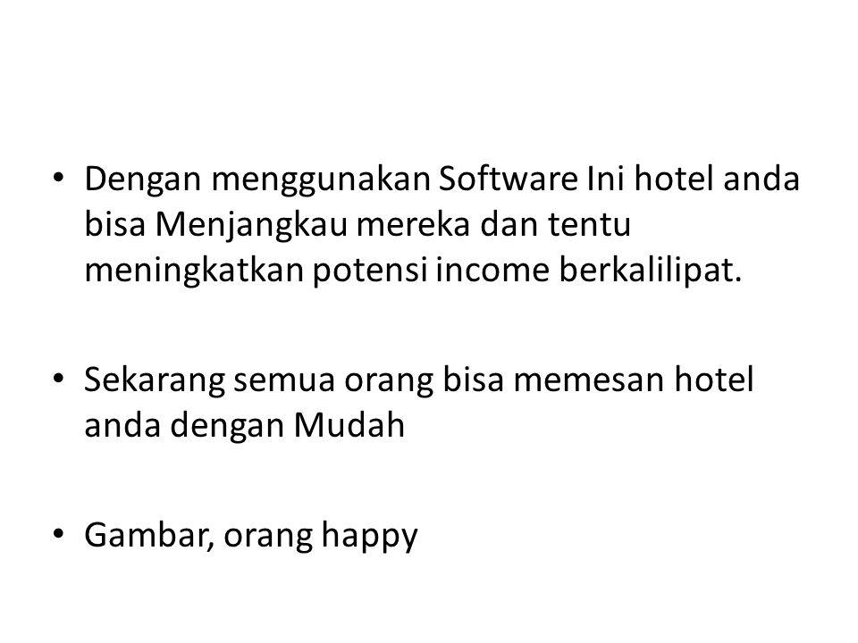 Dengan menggunakan Software Ini hotel anda bisa Menjangkau mereka dan tentu meningkatkan potensi income berkalilipat. Sekarang semua orang bisa memesa