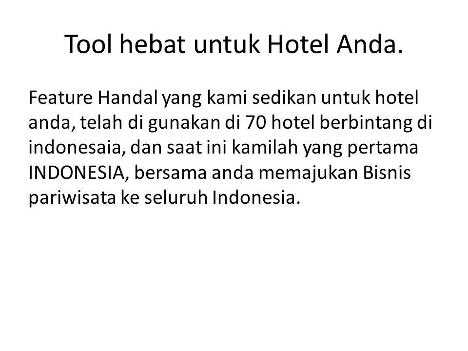 Tool hebat untuk Hotel Anda. Feature Handal yang kami sedikan untuk hotel anda, telah di gunakan di 70 hotel berbintang di indonesaia, dan saat ini ka