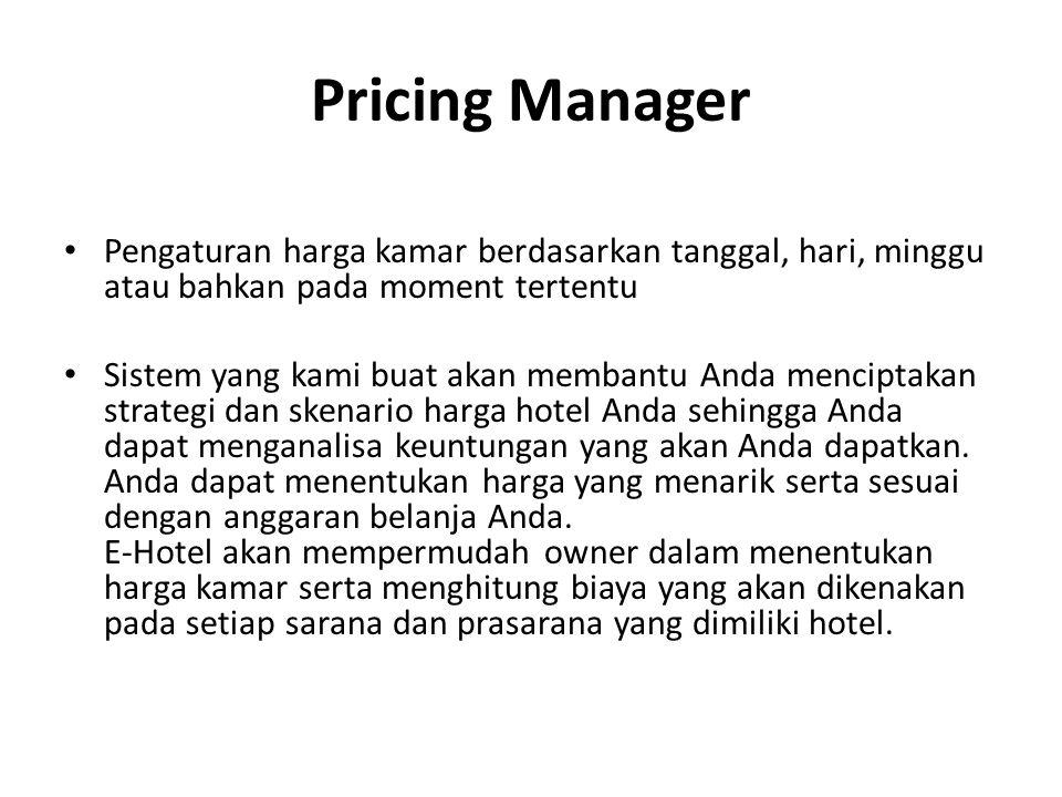 Pricing Manager Pengaturan harga kamar berdasarkan tanggal, hari, minggu atau bahkan pada moment tertentu Sistem yang kami buat akan membantu Anda men