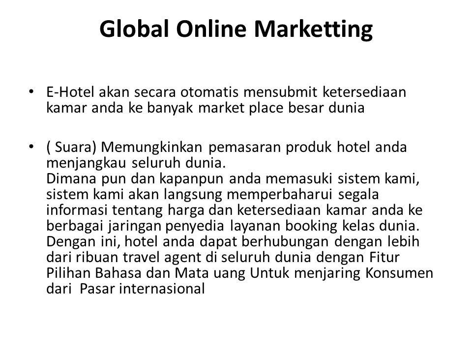 Global Online Marketting E-Hotel akan secara otomatis mensubmit ketersediaan kamar anda ke banyak market place besar dunia ( Suara) Memungkinkan pemas