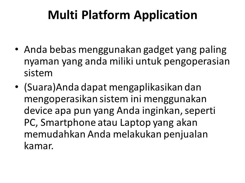Multi Platform Application Anda bebas menggunakan gadget yang paling nyaman yang anda miliki untuk pengoperasian sistem (Suara)Anda dapat mengaplikasi