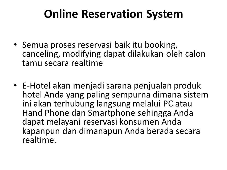 Online Reservation System Semua proses reservasi baik itu booking, canceling, modifying dapat dilakukan oleh calon tamu secara realtime E-Hotel akan m