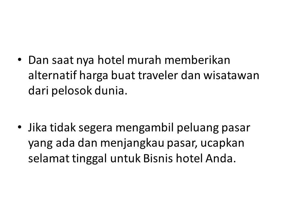 Dan saat nya hotel murah memberikan alternatif harga buat traveler dan wisatawan dari pelosok dunia. Jika tidak segera mengambil peluang pasar yang ad