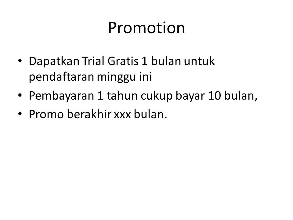 Promotion Dapatkan Trial Gratis 1 bulan untuk pendaftaran minggu ini Pembayaran 1 tahun cukup bayar 10 bulan, Promo berakhir xxx bulan.