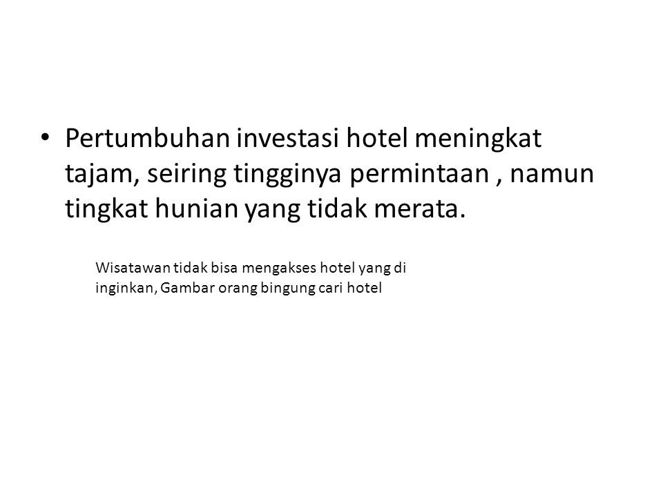 Pertumbuhan investasi hotel meningkat tajam, seiring tingginya permintaan, namun tingkat hunian yang tidak merata. Wisatawan tidak bisa mengakses hote