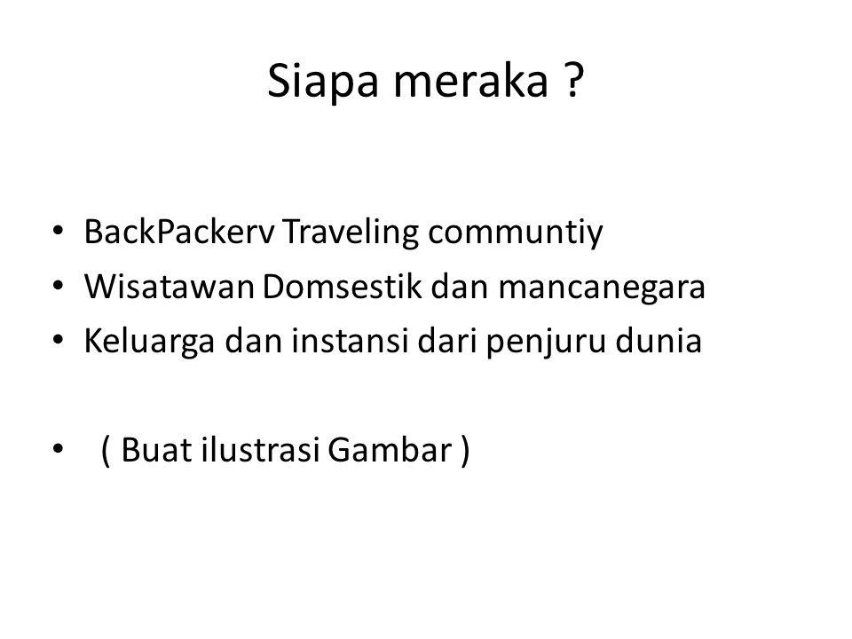 Siapa meraka ? BackPackerv Traveling communtiy Wisatawan Domsestik dan mancanegara Keluarga dan instansi dari penjuru dunia ( Buat ilustrasi Gambar )