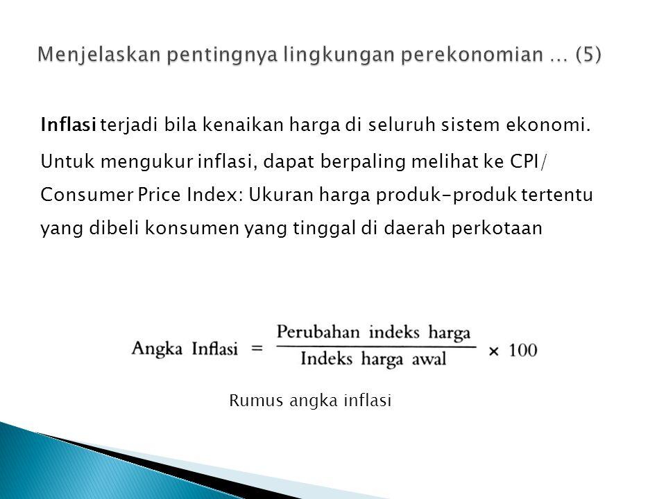 Inflasi terjadi bila kenaikan harga di seluruh sistem ekonomi. Untuk mengukur inflasi, dapat berpaling melihat ke CPI/ Consumer Price Index: Ukuran ha