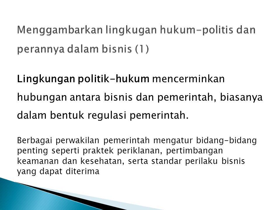 Lingkungan politik-hukum mencerminkan hubungan antara bisnis dan pemerintah, biasanya dalam bentuk regulasi pemerintah. Berbagai perwakilan pemerintah